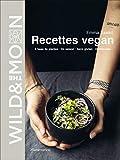 Wild and The Moon - Mes 150 recettes vegan, sans gluten ET délicieuses