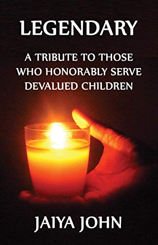 Legendary: A Tribute to Those Who Honorably Serve Devalued Children