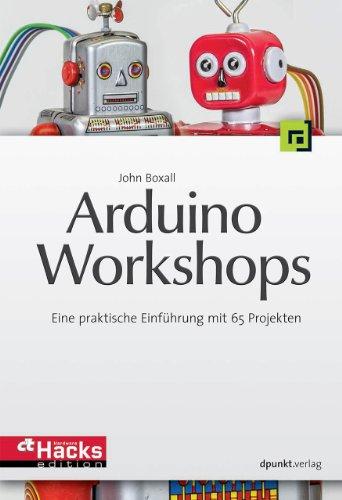 Arduino-Workshops: Eine praktische Einführung mit 65 Projekten (c't Hardware Hacks Edition)