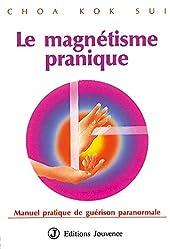 Le Magnétisme pranique - Manuel pratique de guérison paranormale de Choa Kok Sui
