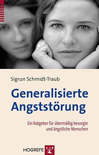 Generalisierte Angststörung: Ein Ratgeber für übermäßig besorgte und ängstliche Menschen