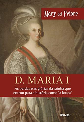 """D. Maria I: As perdas e as glórias da rainha que entrou para a história como """"a louca"""""""