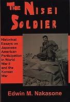 The Nisei Soldier: Historical Essays on World War II And the Korean War