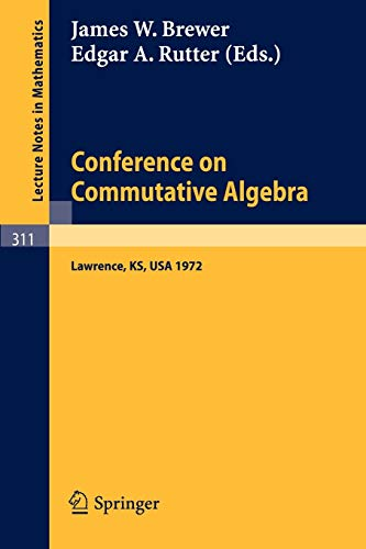 Conference on Commutative Algebra: Lawrence, Kansas 1972 (Lecture Notes in Mathematics, 311, Band 311)