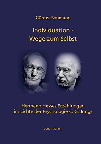 Individuation - Wege zum Selbst: Hermann Hesses Erzählungen im Lichte der Psychologie C.G.Jungs