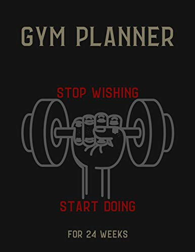 Gym Planner: STOP WISHING & START DOING! - Change your lifestyle in the next 24 weeks - 8.5 x 11 inches - Your daily planner for Gym and Meals (Gym & Fitness Planners)