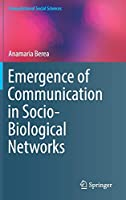 Emergence of Communication in Socio-Biological Networks (Computational Social Sciences)