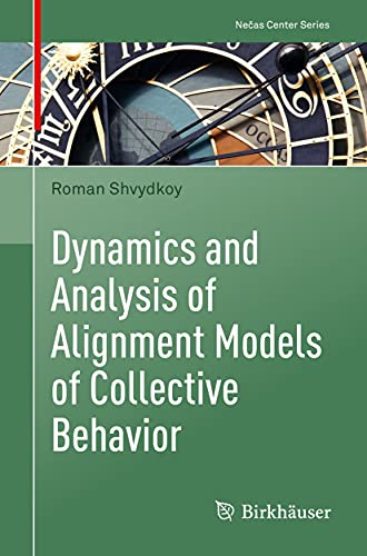 Dynamics and Analysis of Alignment Models of Collective Behavior (Nečas Center Series) (English Edition)