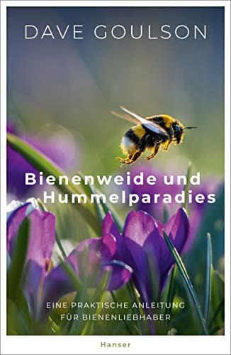 Bienenweide und Hummelparadies: Eine praktische Anleitung für Bienenliebhaber