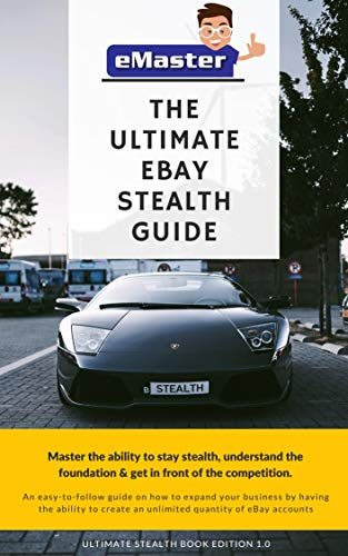 The eBay and PayPal Stealth Guide: How to Create an eBay and PayPal Stealth accounts without using fake data! (English Edition)