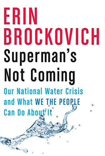 Compare Textbook Prices for Superman's Not Coming: Our National Water Crisis and What We the People Can Do About It Illustrated Edition ISBN 9781524746964 by Brockovich, Erin