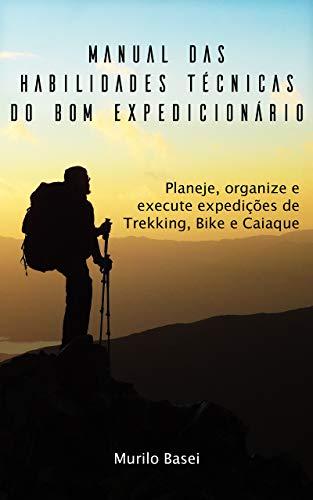 Manual das Habilidades Técnicas do Bom Expedicionário: Planeje, organize e execute expedições de Trekking, Bike e Caiaque (Portuguese Edition)