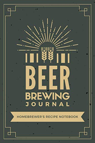 Beer Brewing Journal: Homebrewer's Recipe Notebook for Craft Beer Makers | Recipe Tracker Logbook with Prompts for Beer Enthusiasts & Brewery Owners