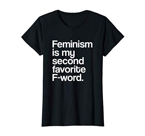Womens Feminism Is My Second Favorite F Word T-Shirt