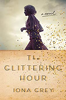 The Glittering Hour: A Novel by [Iona Grey]