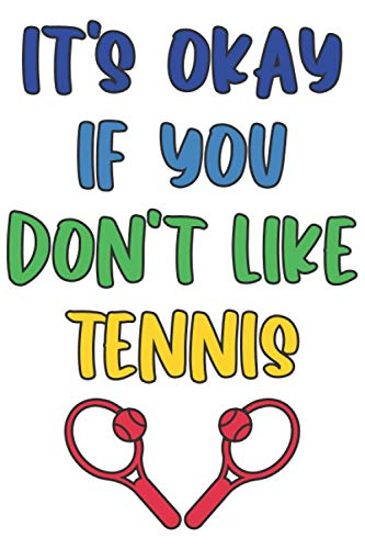 It's Okay If You Don't Like Tennis: Lined Notebook / Journal Gift, 120 Pages, 6 x 9, Sort Cover, Matte Finish.
