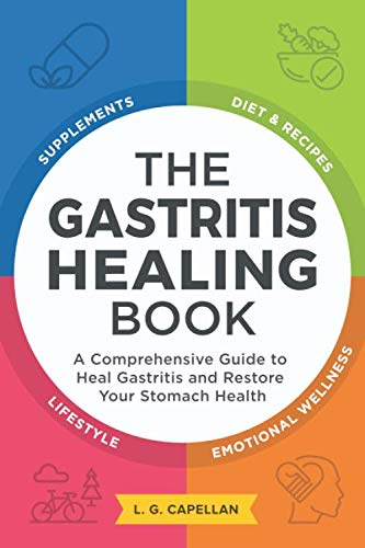 The Gastritis Healing Book: A Comprehensive Guide to Heal Gastritis and Restore Your Stomach Health