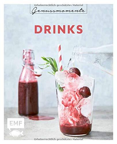 Genussmomente: Drinks: Schnelle und einfache Rezepte für Drinks, Cocktails und Limonaden – mit und ohne Alkohol
