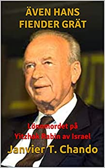 ÄVEN HANS FIENDER GRÄT: Lönnmordet på Yitzhak Rabin av Israel (Swedish Edition) par [Janvier T. Chando, Janvier Tchouteu]