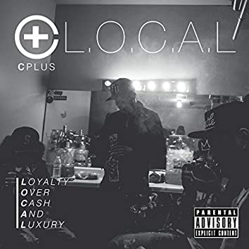 L.O.C.A.L. (Loyalty Over Cash And Luxury)