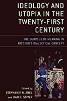Ideology and Utopia in the Twenty-first Century: The Surplus of Meaning in Ricoeur's Dialectical Concept (Studies in the Thought of Paul Ricoeur)