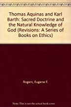 Thomas Aquinas and Karl Barth: Sacred Doctrine and the Natural Knowledge of God (REVISIONS)