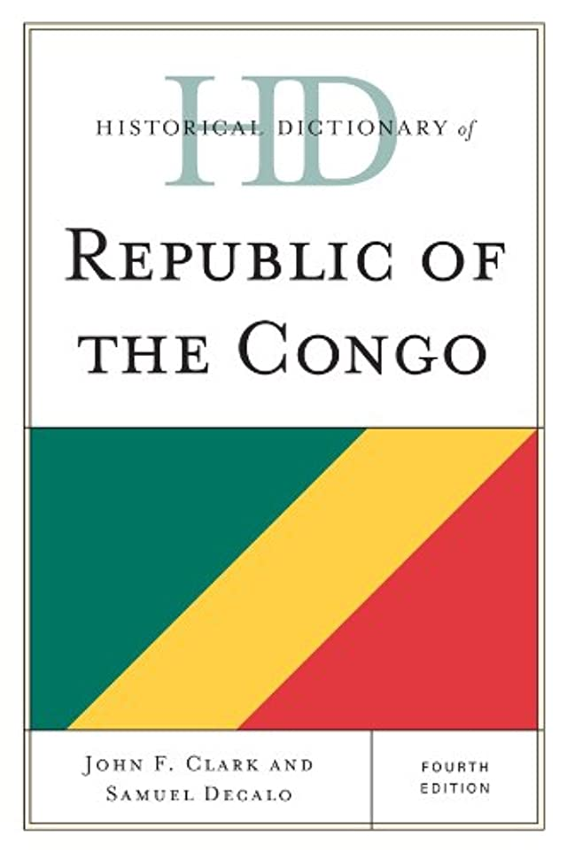 面白い囲む委任するHistorical Dictionary of Republic of the Congo (Historical Dictionaries of Africa) (English Edition)