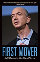 First Mover: Jeff Bezos In His Own Words (In Their Own Words series)