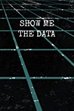 Show Me The Data: Funny Gag Gift Notebook Journal for Data Analysts, Statisticians, Scientists, Mathematicians, Accountants, Finance Professionals - Distressed Perspective Design