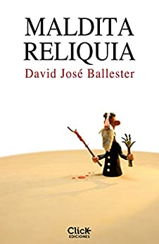 Maldita reliquia (Spanish Edition) by [David José Ballester]