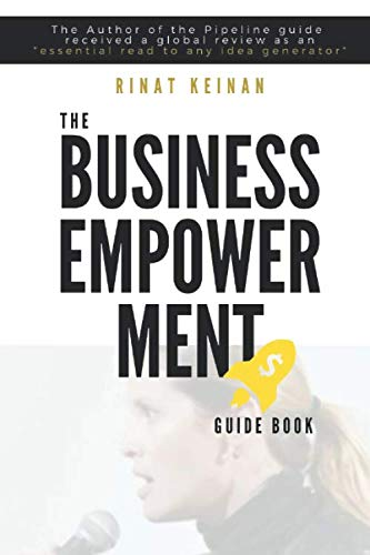 The Business Empowerment Guide Book: How to develop business ideas with empowering offering across all aspects of the business journey- the must know for beginners and young entrepreneurs