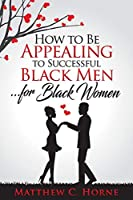 How To Be Appealing To Successful Black Men... For Black Women