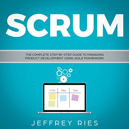 Scrum: The Complete Step-by-Step Guide to Managing Product Development Using Agile Framework cover art