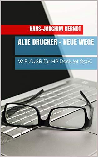 Alte Drucker - Neue Wege: WiFi/USB für HP DeskJet 850C