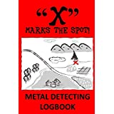 """""""X"""" Marks The Spot! Metal Detecting Logbook – Vol. 1: Excellent Present/Gift Accessory for Metal Detectorists/Treasure Hunters of All Ages"""