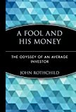 A Fool and His Money: The Odyssey of an Average Investor (Wiley Investment...