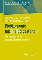 Biooekonomie nachhaltig gestalten: Perspektiven fuer ein zukunftsfaehiges Wirtschaften (Technikzukuenfte, Wissenschaft und Gesellschaft / Futures of Technology, Science and Society)