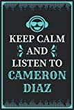 Keep Calm and Listen to Cameron Diaz: Composition Manuscript Staff Paper Journal Notebook for Writing Notes/Notepad/Diary | Perfect Gift for all ... Adults and Kids | 100 lined pages, size 6 x 9