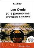 Les ovnis et le paranormal - 20 dossiers percutants