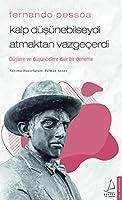 Fernando Pessoa - Kalp Düsünebilseydi Atmaktan Vazgecerdi; Düslere ve Düsüncelere Dair Bir Deneme