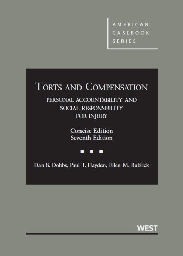 Torts and Compensation: Personal Accountability and Social Responsibility for Injury, Concise, 7th Edition (American Cas