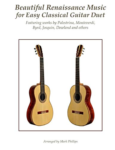 Beautiful Renaissance Music for Easy Classical Guitar Duet: Featuring works by Palestrina, Monteverdi, Byrd, Josquin, Dowland and others