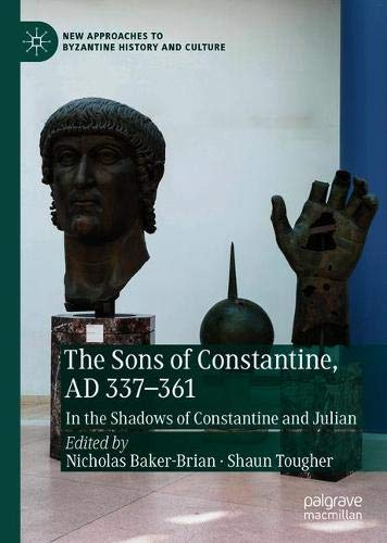 The Sons of Constantine, AD 337-361: In the Shadows of Constantine and Julian (New Approaches to Byzantine History and Culture)
