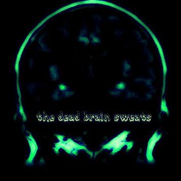 The Dead Brain Sweats