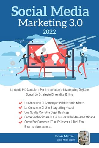 Social Media Marketing; La Guida Più Completa Per Intraprendere Il Marketing Digitale. Scopri Le Strategie Di Vendita Online