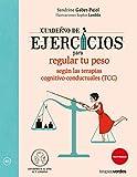 Cuaderno de ejercicios para regular tu peso según las Terapias cognitivo-conductuales (TCC): ¡Desarrollo todo mi potencial! (Terapias Cuadernos ejercicios)