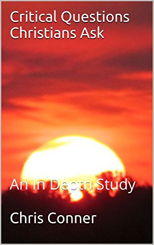 Critical Questions Christians Ask: An In Depth Study (English Edition)