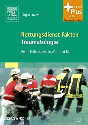 Rettungsdienst Fakten Traumatologie: Reale Fallbeispiele in Wort und Bild - mit Zugang zum Elsevier-Portal