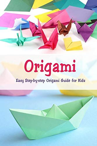 Origami: Easy Step-by-step Origami Guide for Kids: Origami Book