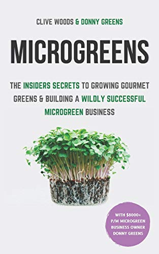 Compare Textbook Prices for Microgreens: The Insiders Secrets To Growing Gourmet Greens & Building A Wildly Successful Microgreen Business Smarter Home Gardening  ISBN 9781913666002 by Woods, Clive,Greens, Donny